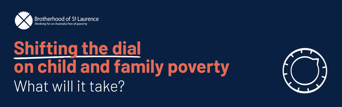Shifting the dial on child and family poverty: What will it take?